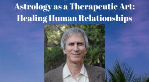 Greg Bogart Astrology as a Therapeutic Art: Healing Human Relationships